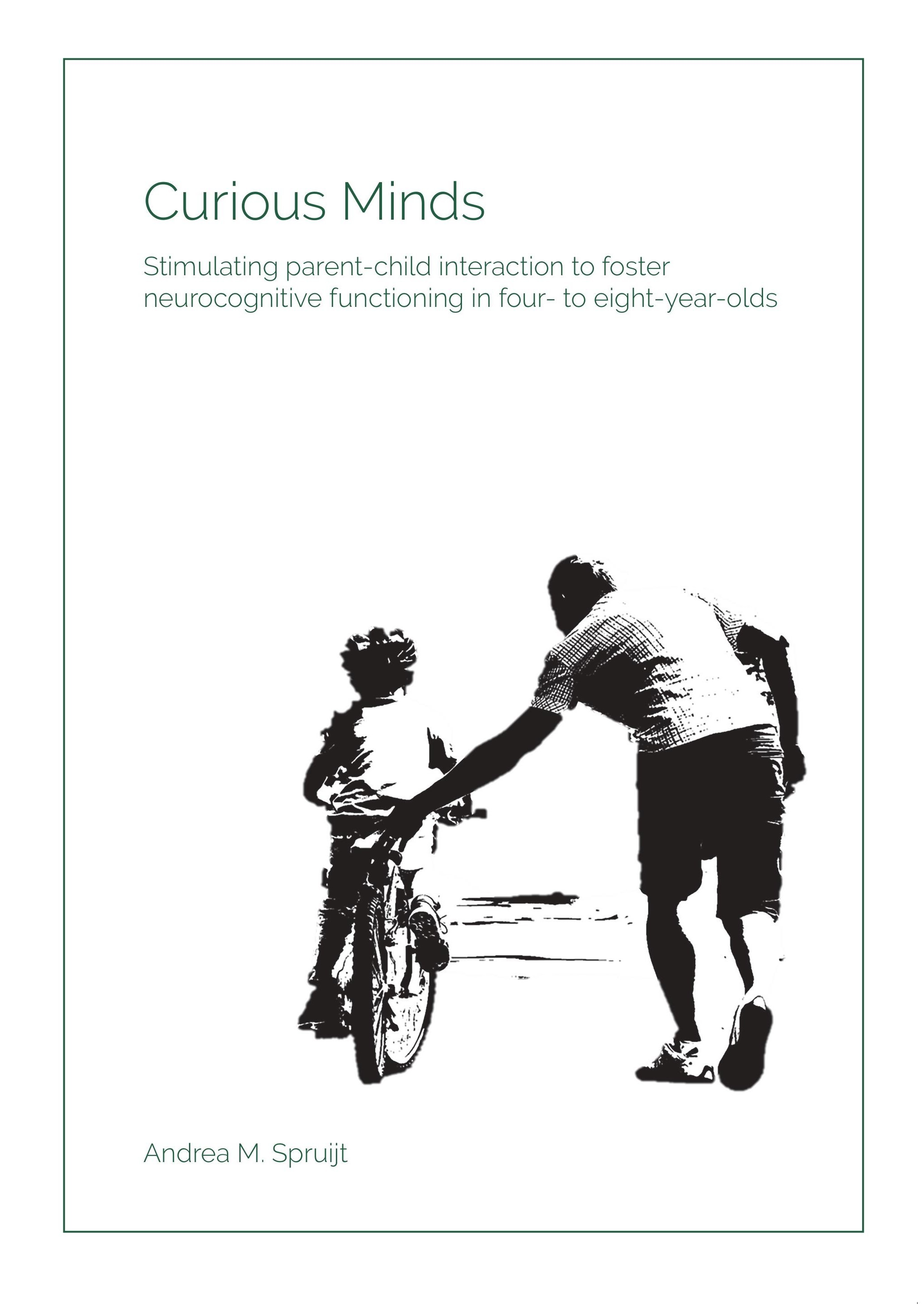 Curious minds: stimulating parent-child interaction to foster neurocognitive functioning in four- to eight-year-olds door Andrea M. Spruijt