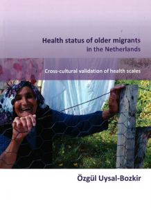 Health status of older migrants in the Netherlands: Cross-cultural validation of health scales door Uysal-Bozkir, O.