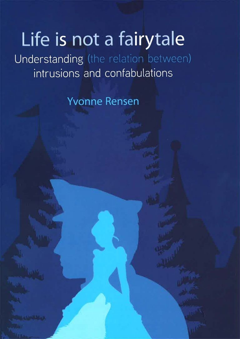 Life is not a fairytale. Understanding (the relation between) intrusions and confabulations door Rensen, Y.