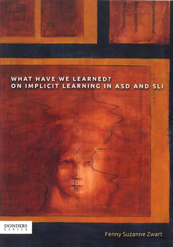 What have we learned? On implicit learning in ASD and SLI door Fenny Zwart