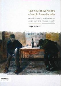 The neuropsychology of alcohol use disorder: A multimethod evaluation of cognition and illness insight door Walvoort, S.